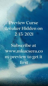Preview Curse Breaker Hidden on 2/15/2021. Go to www.mkucsera.com/preview to get it first